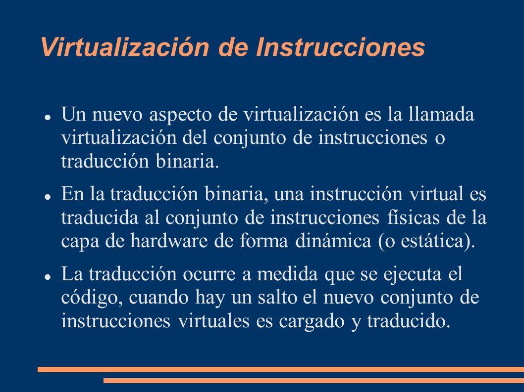 Virtualización de Instrucciones La traducción binaria es similar al caching de operaciones (instrucciones), donde los bloques de instrucciones son movidos de la memoria a una cache local rápida para su ejecución.