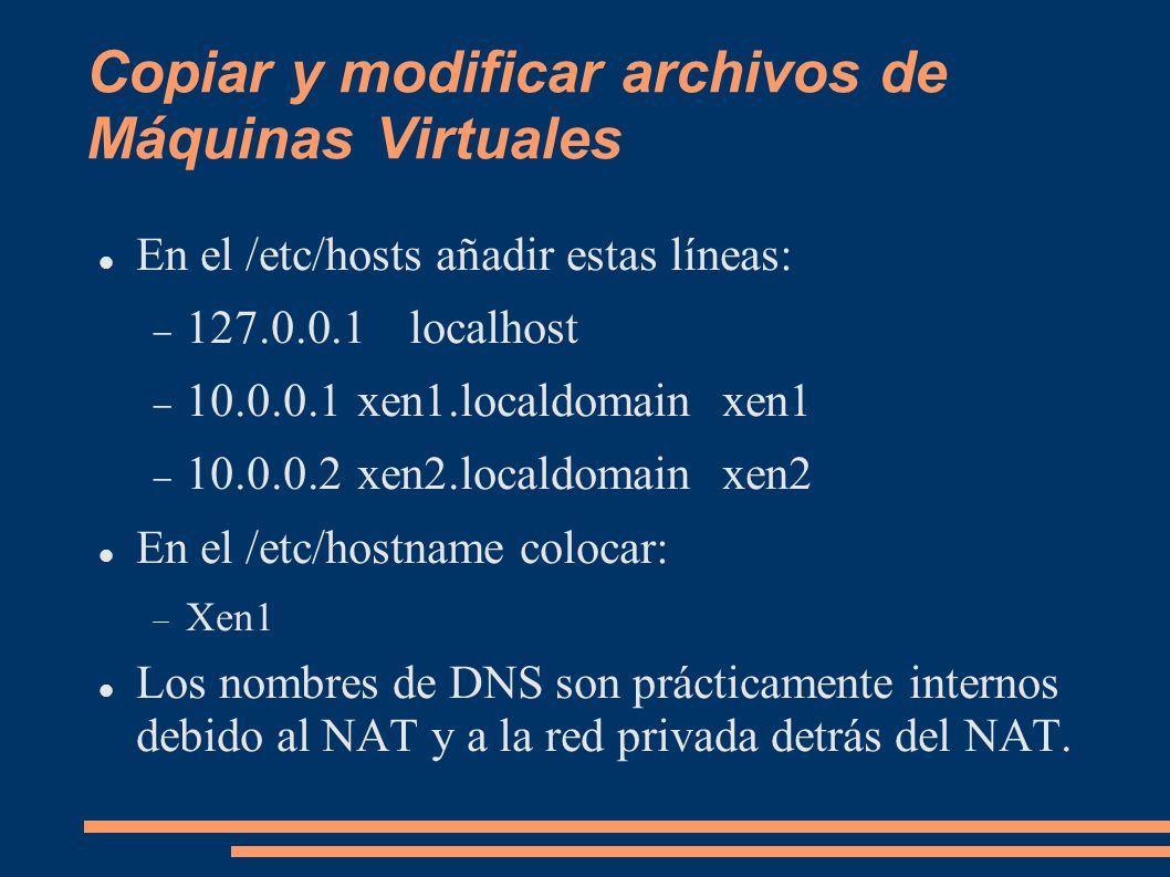 Copiar y modificar archivos de Máquinas Virtuales En el /etc/hosts añadir estas líneas: 127.0.0.1localhost 10.0.0.1xen1.localdomainxen1 10.0.0.2xen2.l