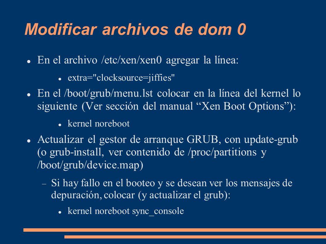 Modificar archivos de dom 0 En el archivo /etc/xen/xen0 agregar la línea: extra=