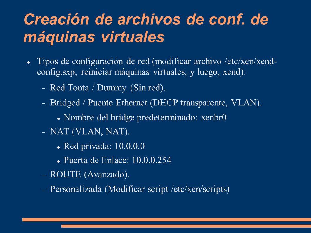 Creación de archivos de conf. de máquinas virtuales Tipos de configuración de red (modificar archivo /etc/xen/xend- config.sxp, reiniciar máquinas vir