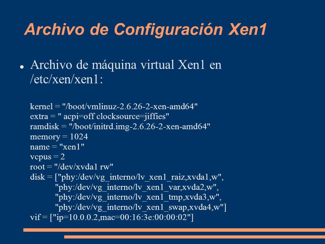 Archivo de Configuración Xen1 Archivo de máquina virtual Xen1 en /etc/xen/xen1: kernel =