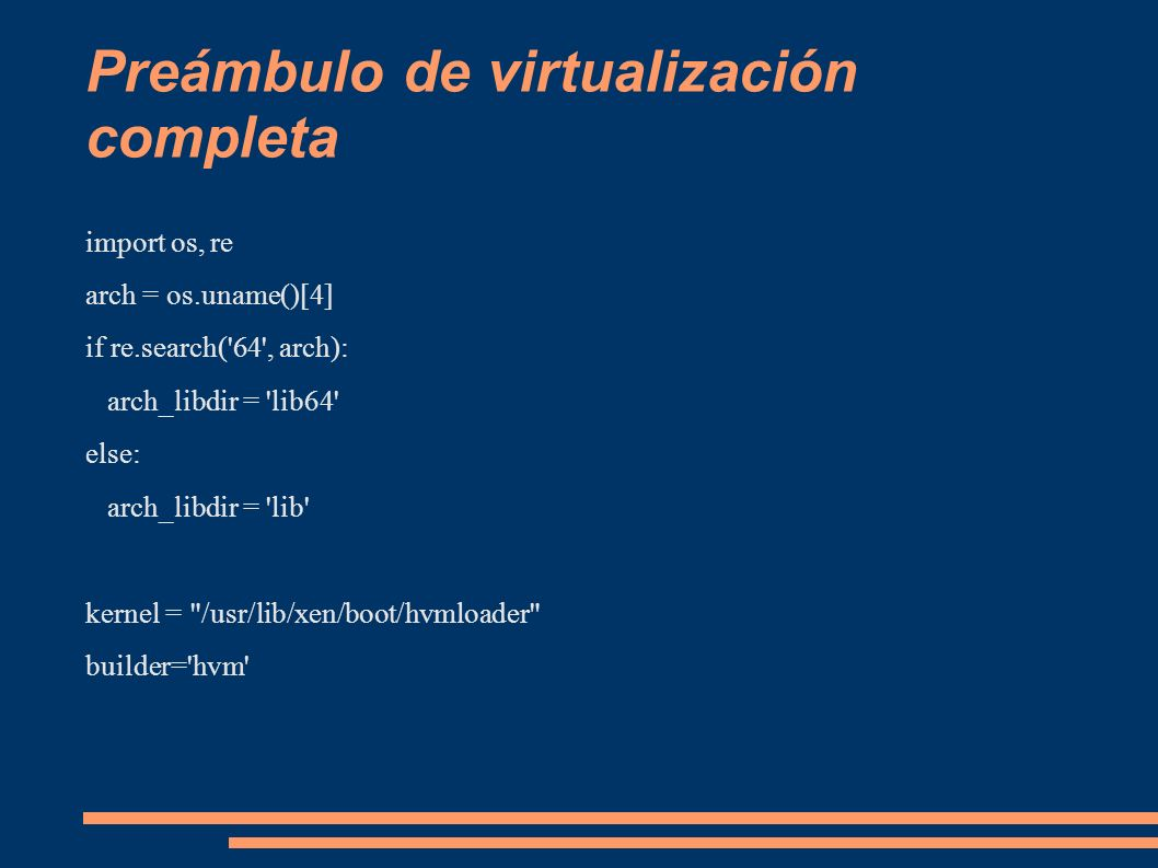 Preámbulo de virtualización completa import os, re arch = os.uname()[4] if re.search('64', arch): arch_libdir = 'lib64' else: arch_libdir = 'lib' kern