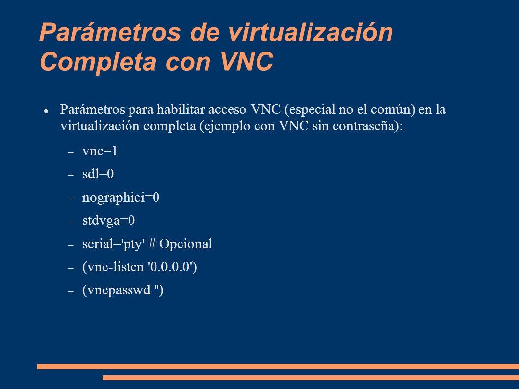 Parámetros de virtualización Completa con VNC Parámetros para habilitar acceso VNC (especial no el común) en la virtualización completa (ejemplo con V