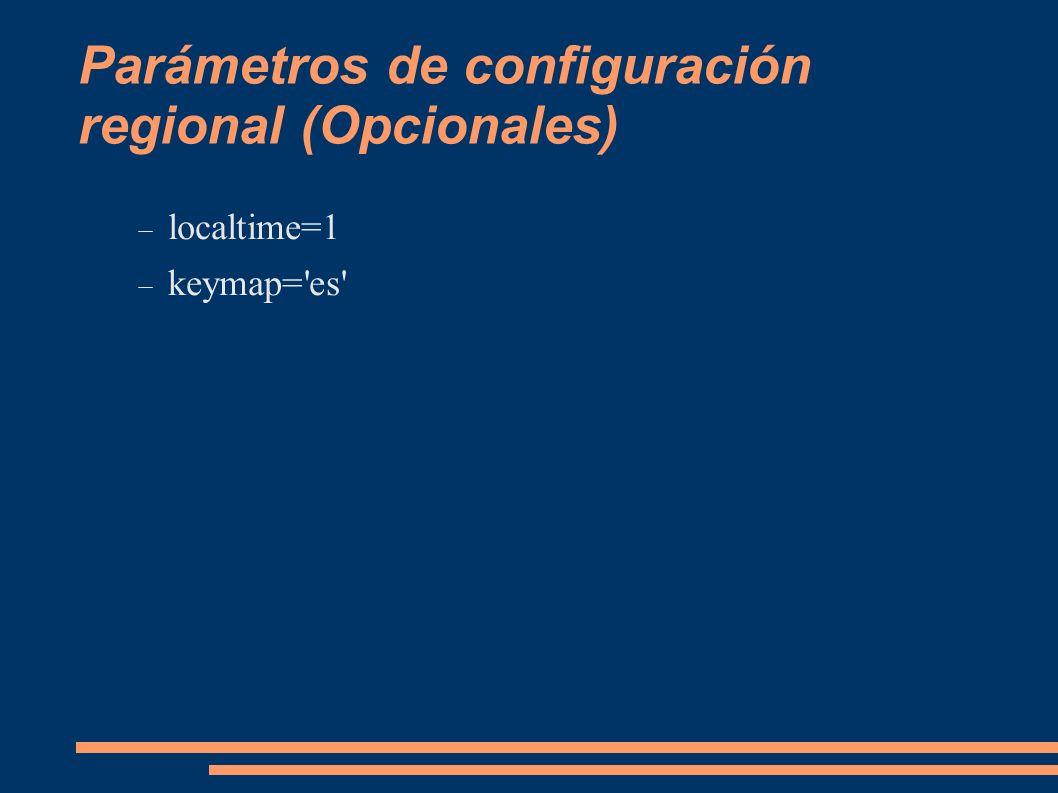 Parámetros de configuración regional (Opcionales) localtime=1 keymap='es'