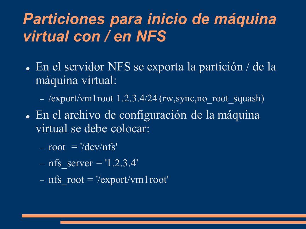 Particiones para inicio de máquina virtual con / en NFS En el servidor NFS se exporta la partición / de la máquina virtual: /export/vm1root 1.2.3.4/24