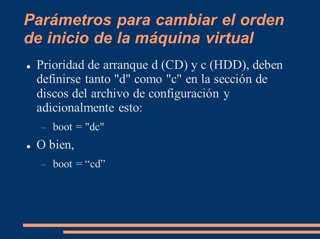 Parámetros para cambiar el orden de inicio de la máquina virtual Prioridad de arranque d (CD) y c (HDD), deben definirse tanto