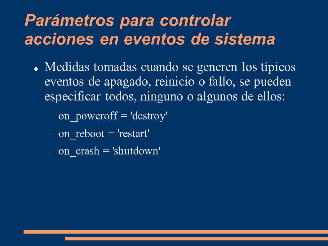 Parámetros para controlar acciones en eventos de sistema Medidas tomadas cuando se generen los típicos eventos de apagado, reinicio o fallo, se pueden