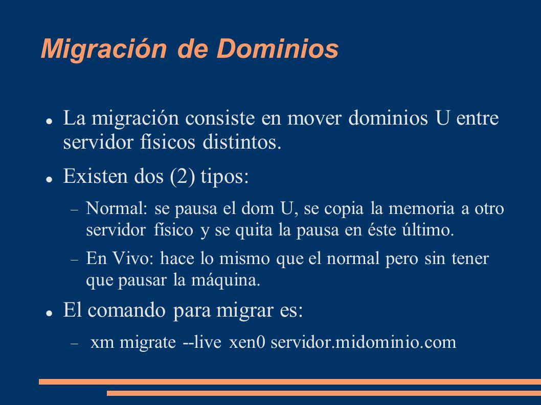 Migración de Dominios La migración consiste en mover dominios U entre servidor físicos distintos. Existen dos (2) tipos: Normal: se pausa el dom U, se