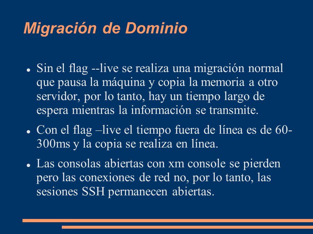 Migración de Dominio Sin el flag --live se realiza una migración normal que pausa la máquina y copia la memoria a otro servidor, por lo tanto, hay un