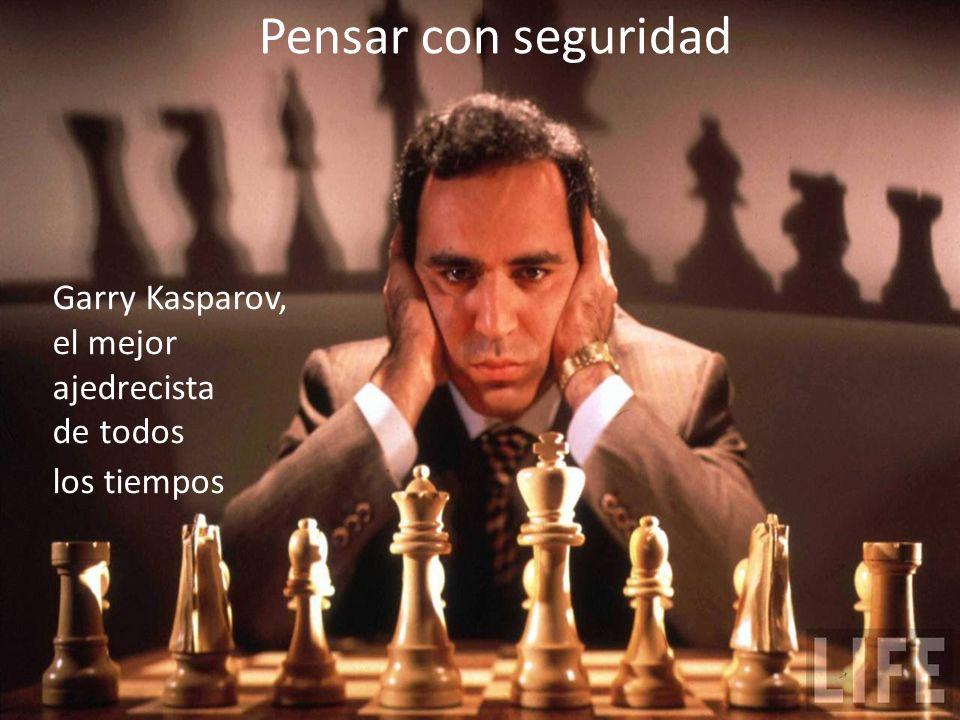 Pensar con seguridad Garry Kasparov, el mejor ajedrecista de todos los tiempos