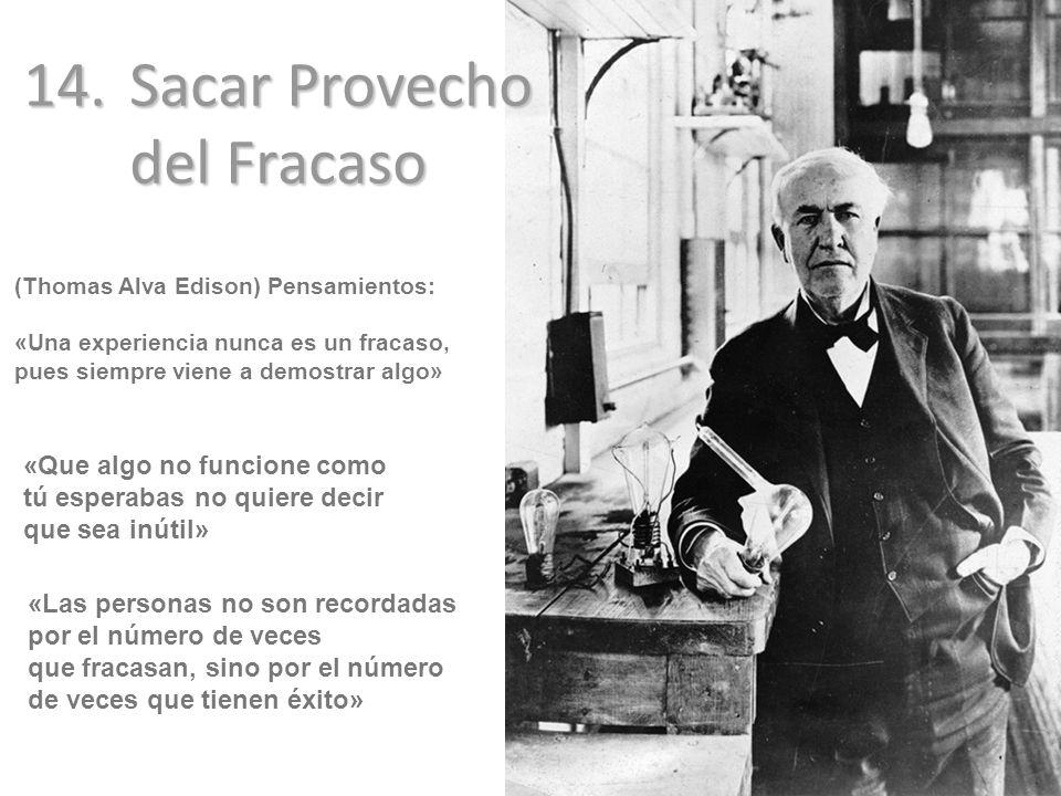 (Thomas Alva Edison) Pensamientos: «Una experiencia nunca es un fracaso, pues siempre viene a demostrar algo» «Que algo no funcione como tú esperabas