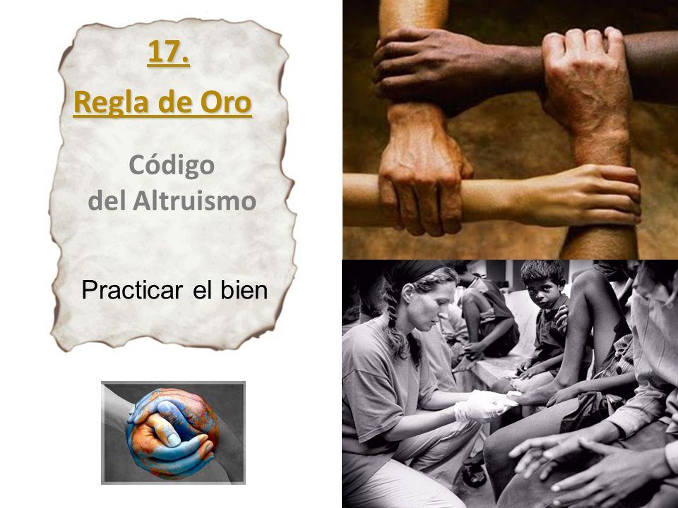 Código del Altruismo Regla de Oro Practicar el bien 17.