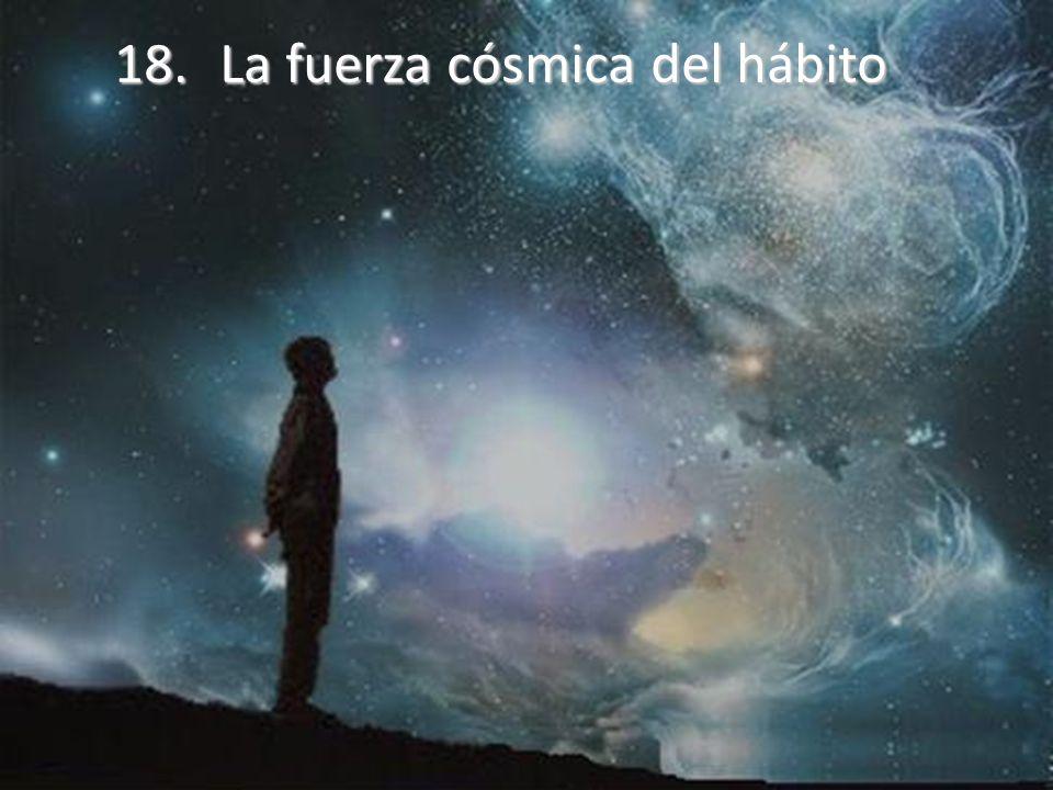 18.La fuerza cósmica del hábito