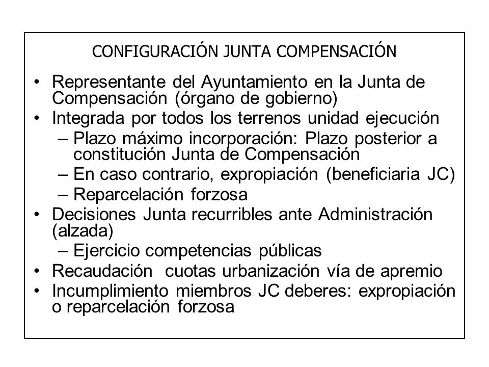 CONFIGURACIÓN JUNTA COMPENSACIÓN Representante del Ayuntamiento en la Junta de Compensación (órgano de gobierno) Integrada por todos los terrenos unid