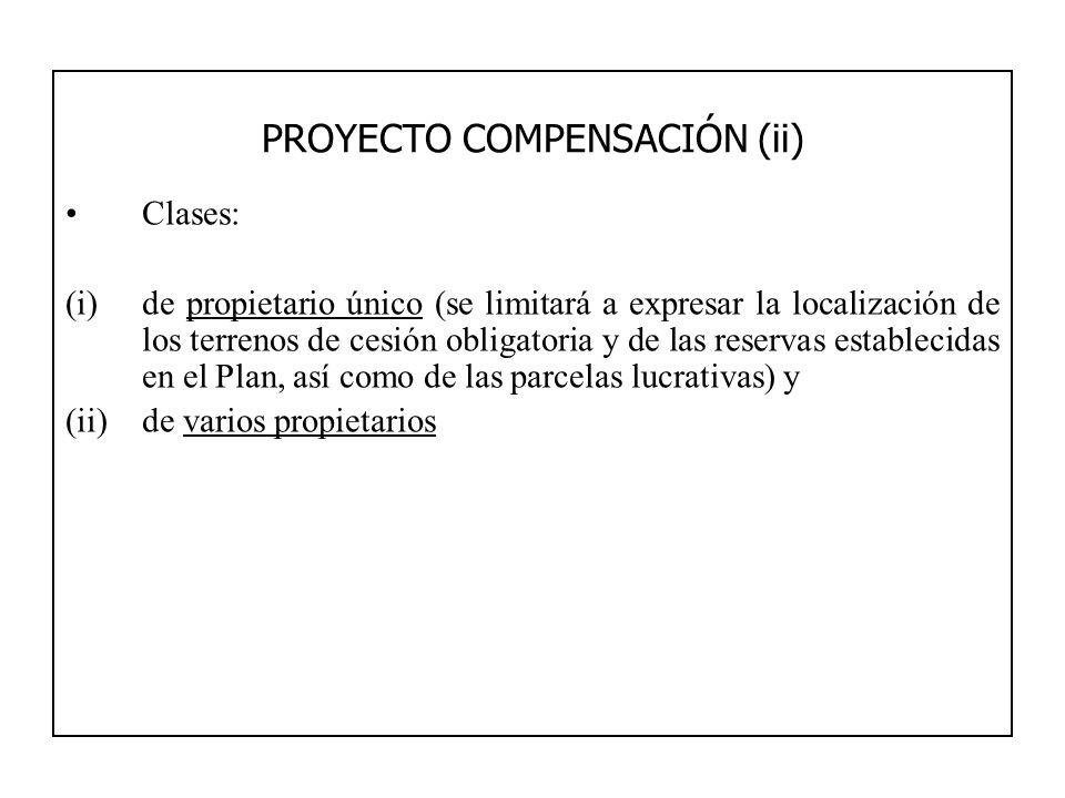 PROYECTO COMPENSACIÓN (ii) Clases: (i)de propietario único (se limitará a expresar la localización de los terrenos de cesión obligatoria y de las rese
