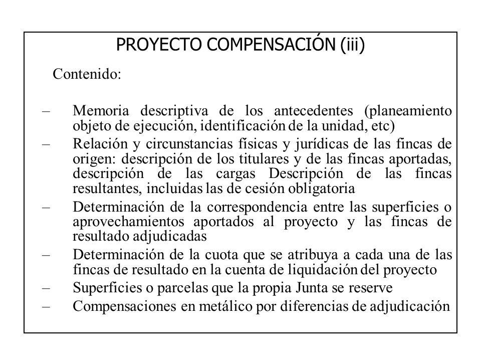 PROYECTO COMPENSACIÓN (iii) Contenido: –Memoria descriptiva de los antecedentes (planeamiento objeto de ejecución, identificación de la unidad, etc) –