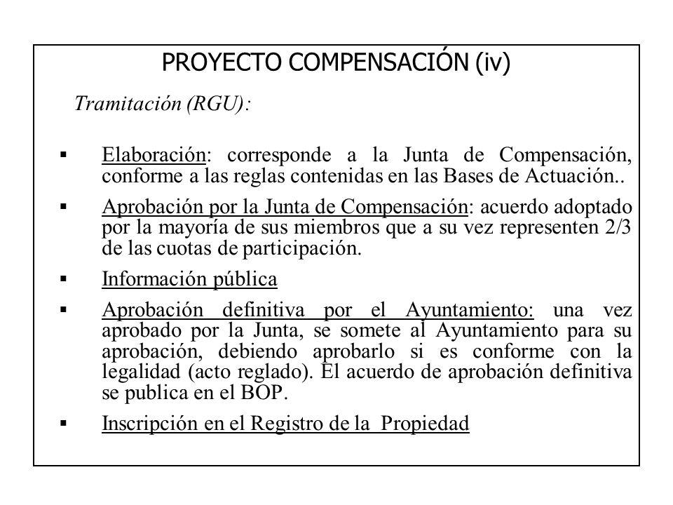 PROYECTO COMPENSACIÓN (iv) Tramitación (RGU): Elaboración: corresponde a la Junta de Compensación, conforme a las reglas contenidas en las Bases de Ac
