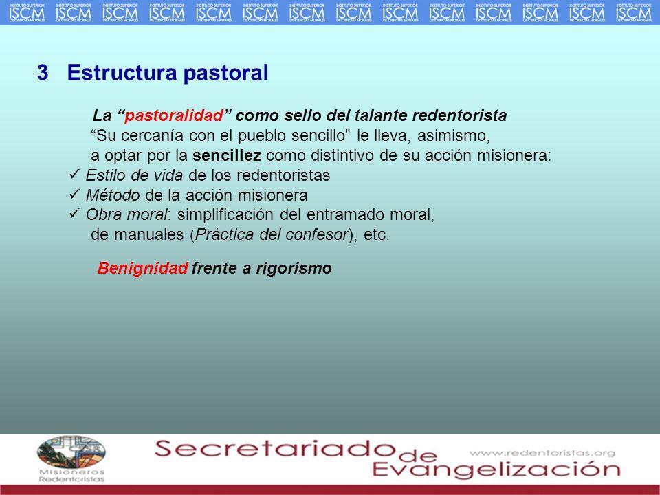 3 Estructura pastoral La pastoralidad como sello del talante redentorista Su cercanía con el pueblo sencillo le lleva, asimismo, a optar por la sencil