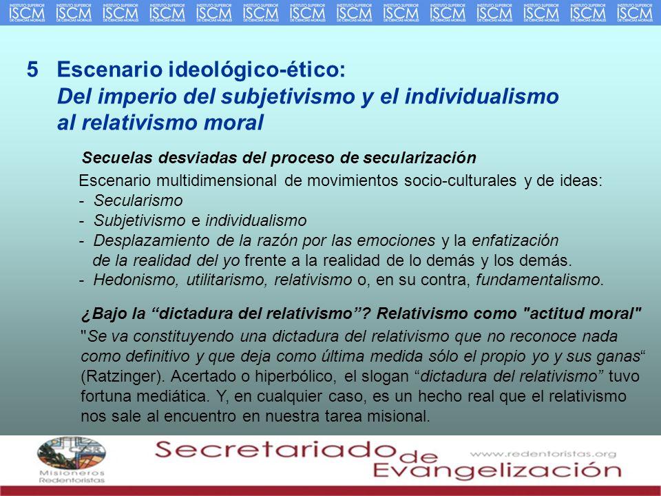 5 Escenario ideológico-ético: Del imperio del subjetivismo y el individualismo al relativismo moral Secuelas desviadas del proceso de secularización E