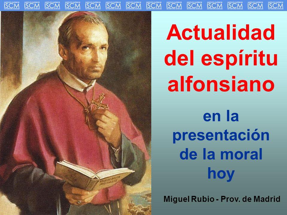 Actualidad del espíritu alfonsiano en la presentación de la moral hoy Miguel Rubio - Prov. de Madrid