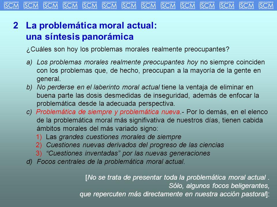 2 La problemática moral actual: una síntesis panorámica a)Los problemas morales realmente preocupantes hoy no siempre coinciden con los problemas que,