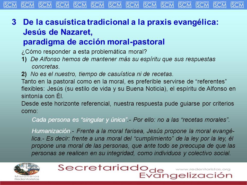3 De la casuística tradicional a la praxis evangélica: Jesús de Nazaret, paradigma de acción moral-pastoral ¿Cómo responder a esta problemática moral?