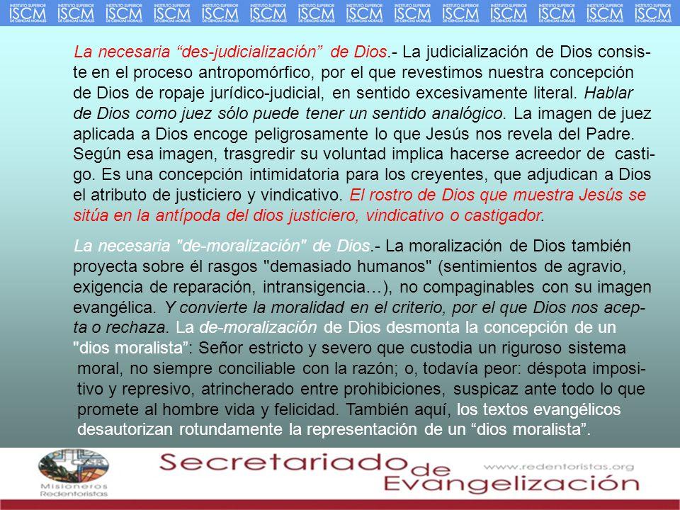 La necesaria des-judicialización de Dios.- La judicialización de Dios consis- te en el proceso antropomórfico, por el que revestimos nuestra concepció