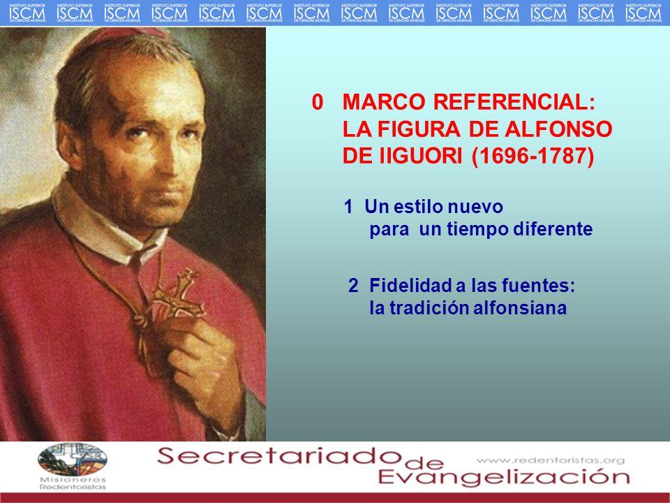 0 MARCO REFERENCIAL: LA FIGURA DE ALFONSO DE lIGUORI (1696-1787) 1 Un estilo nuevo para un tiempo diferente 2 Fidelidad a las fuentes: la tradición al