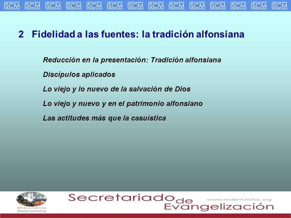2 Fidelidad a las fuentes: la tradición alfonsiana Reducción en la presentación: Tradición alfonsiana Discípulos aplicados Lo viejo y lo nuevo de la s
