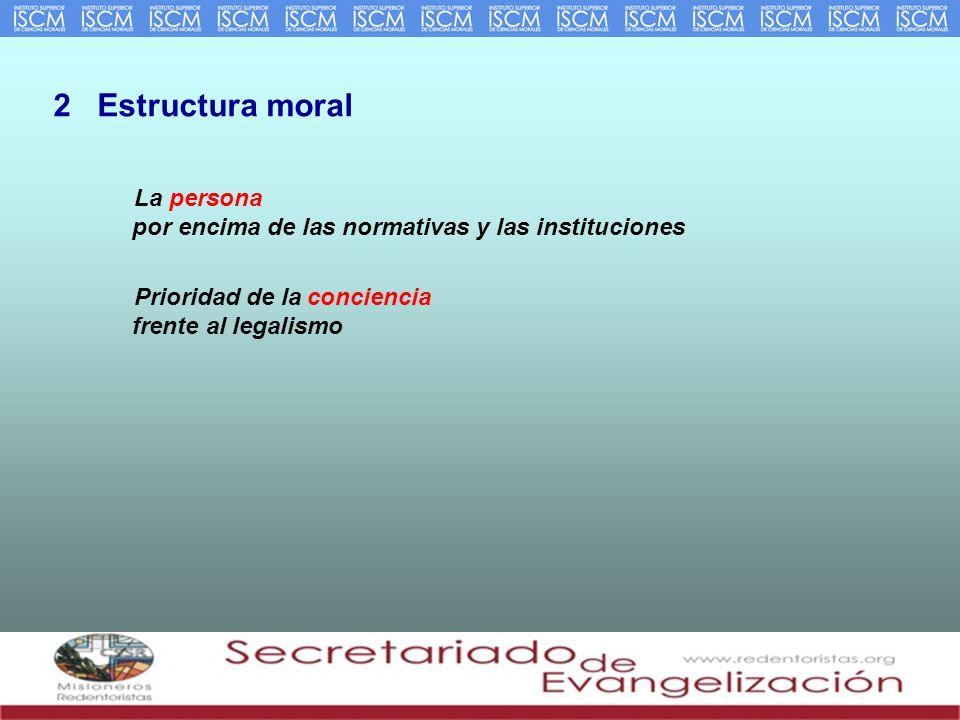 2 Estructura moral La persona por encima de las normativas y las instituciones Prioridad de la conciencia frente al legalismo