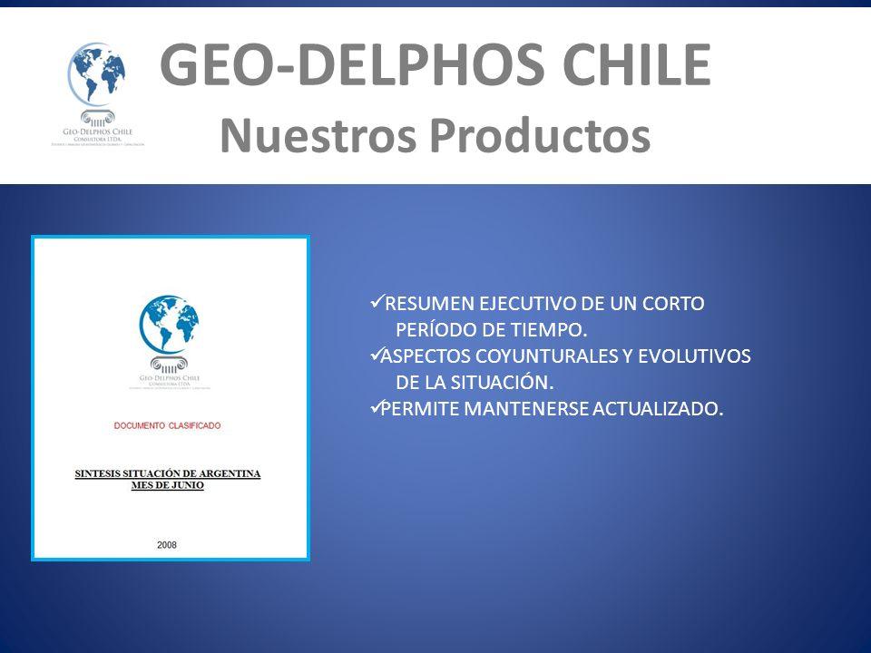 GEO-DELPHOS CHILE Nuestros Productos RESUMEN EJECUTIVO DE UN CORTO PERÍODO DE TIEMPO. ASPECTOS COYUNTURALES Y EVOLUTIVOS DE LA SITUACIÓN. PERMITE MANT