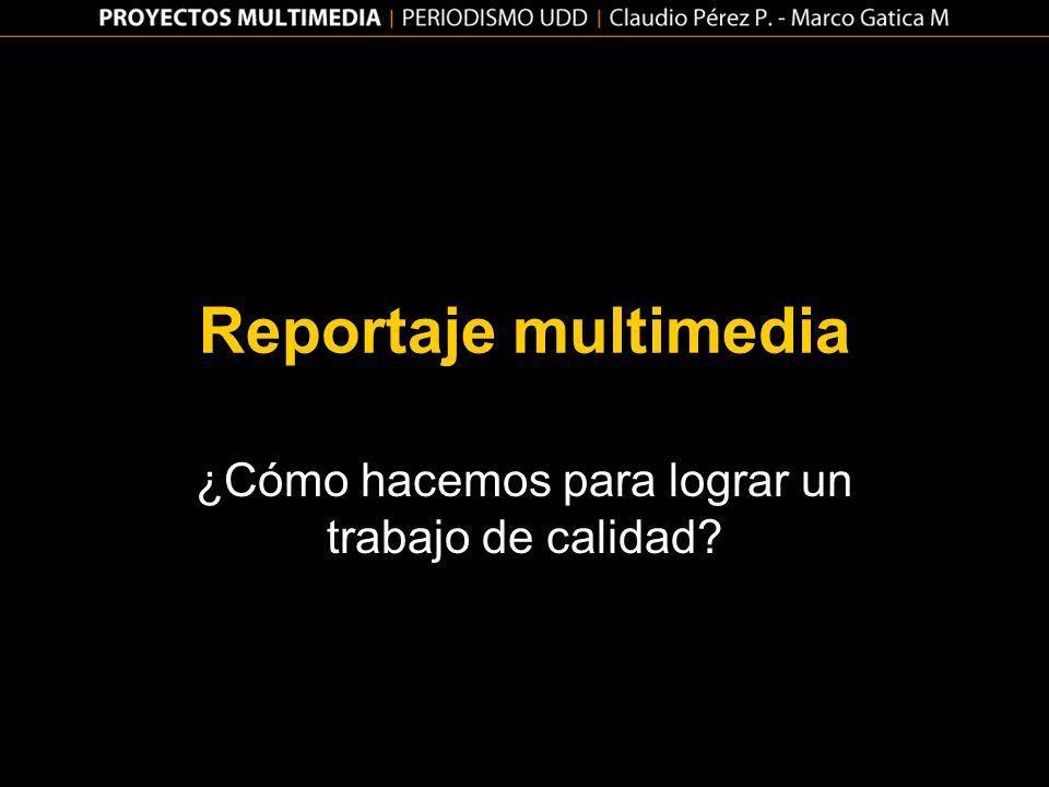 Reportaje multimedia ¿Cómo hacemos para lograr un trabajo de calidad?