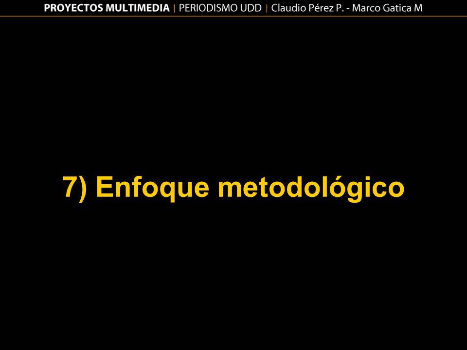7) Enfoque metodológico