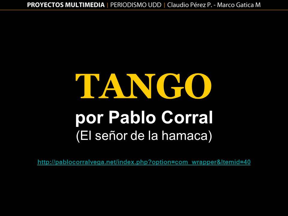 TANGO por Pablo Corral (El señor de la hamaca) http://pablocorralvega.net/index.php?option=com_wrapper&Itemid=40 http://pablocorralvega.net/index.php?