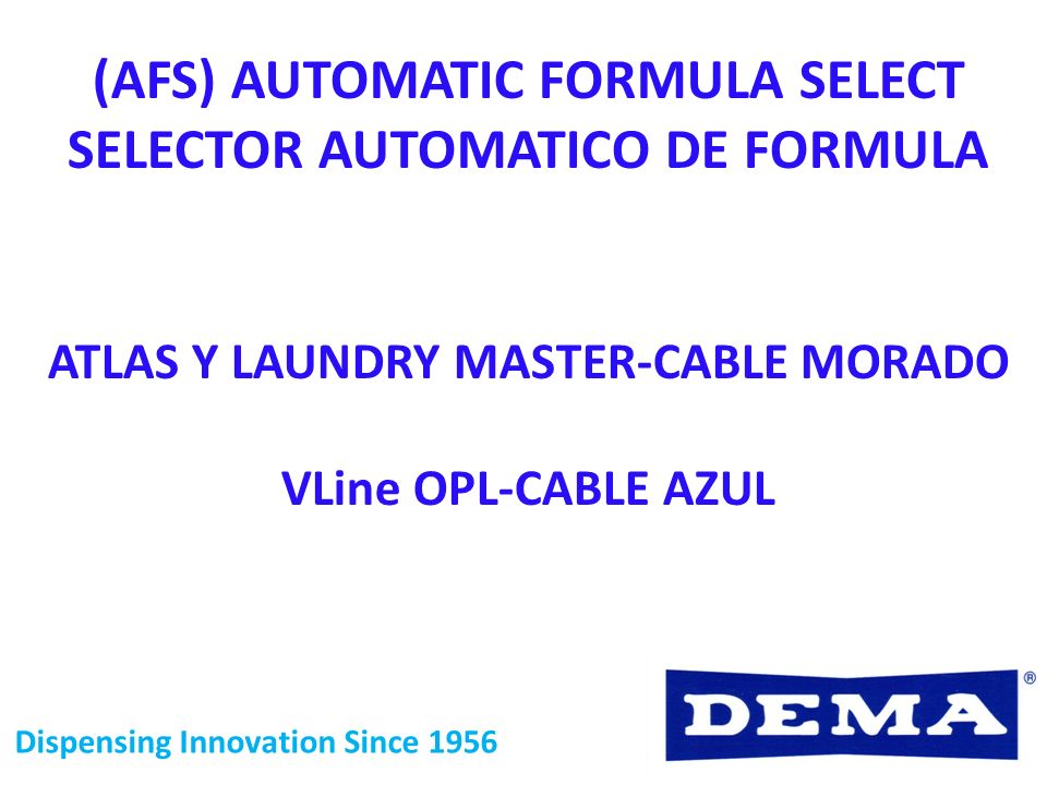 Dispensing Innovation Since 1956 (AFS) AUTOMATIC FORMULA SELECT SELECTOR AUTOMATICO DE FORMULA ATLAS Y LAUNDRY MASTER-CABLE MORADO VLine OPL-CABLE AZU