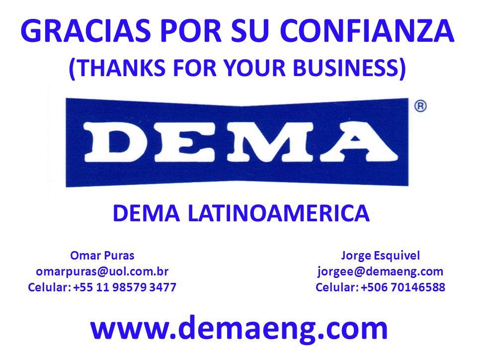 GRACIAS POR SU CONFIANZA (THANKS FOR YOUR BUSINESS) www.demaeng.com DEMA LATINOAMERICA Omar Puras omarpuras@uol.com.br Celular: +55 11 98579 3477 Jorg