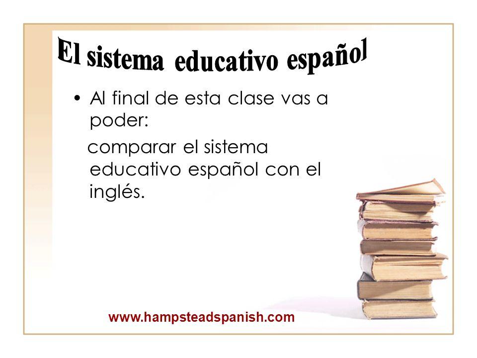 Al final de esta clase vas a poder: comparar el sistema educativo español con el inglés.