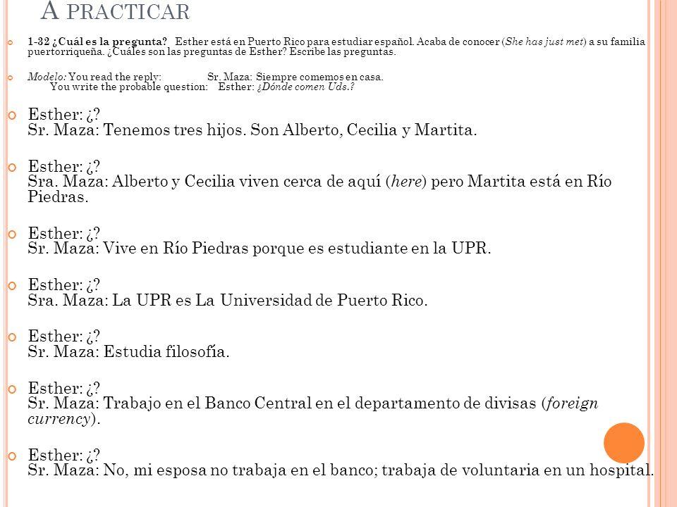 A PRACTICAR 1-32 ¿Cuál es la pregunta? Esther está en Puerto Rico para estudiar español. Acaba de conocer ( She has just met ) a su familia puertorriq