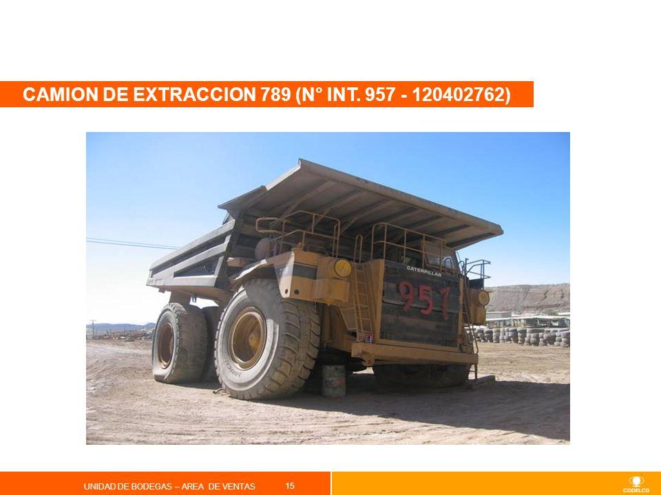 15 UNIDAD DE BODEGAS – AREA DE VENTAS CAMION DE EXTRACCION 789 (N° INT. 957 - 120402762)