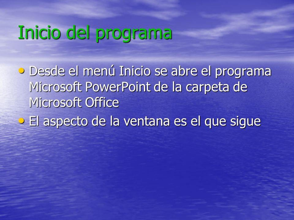Inicio del programa Desde el menú Inicio se abre el programa Microsoft PowerPoint de la carpeta de Microsoft Office Desde el menú Inicio se abre el programa Microsoft PowerPoint de la carpeta de Microsoft Office El aspecto de la ventana es el que sigue El aspecto de la ventana es el que sigue