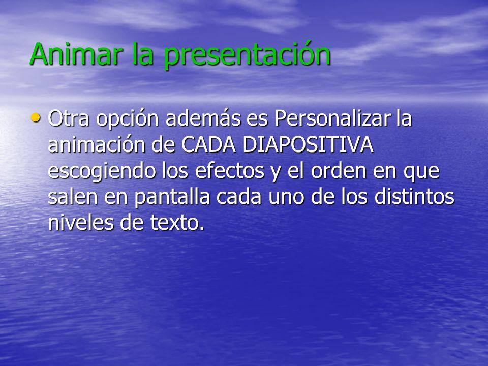 Animar la presentación Una opción es escoger una animación ya definida a través de las opciones que se muestran en Presentación – Efectos de animación