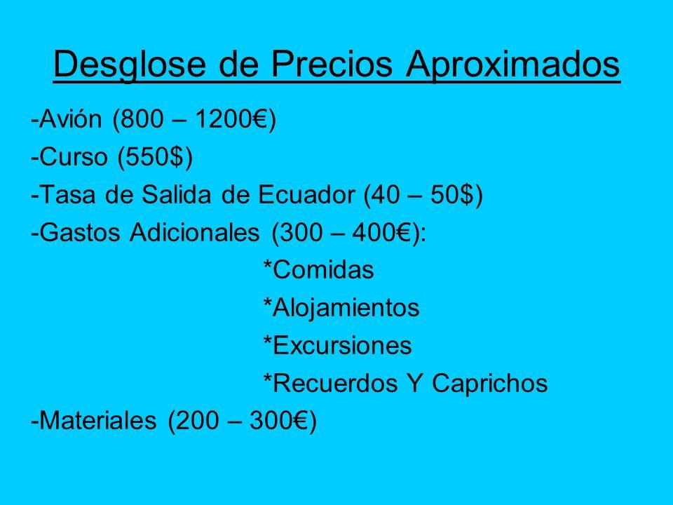 Desglose de Precios Aproximados -Avión (800 – 1200) -Curso (550$) -Tasa de Salida de Ecuador (40 – 50$) -Gastos Adicionales (300 – 400): *Comidas *Alo