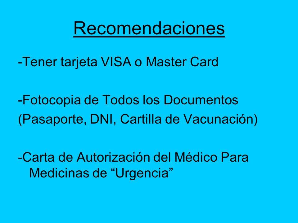 Recomendaciones -Tener tarjeta VISA o Master Card -Fotocopia de Todos los Documentos (Pasaporte, DNI, Cartilla de Vacunación) -Carta de Autorización d