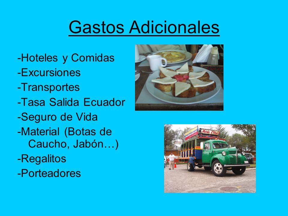Gastos Adicionales -Hoteles y Comidas -Excursiones -Transportes -Tasa Salida Ecuador -Seguro de Vida -Material (Botas de Caucho, Jabón…) -Regalitos -P