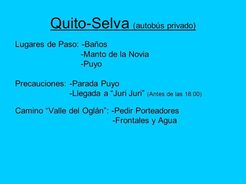Quito-Selva (autobús privado) Lugares de Paso: -Baños -Manto de la Novia -Puyo Precauciones: -Parada Puyo -Llegada a Juri Juri (Antes de las 18:00) Ca