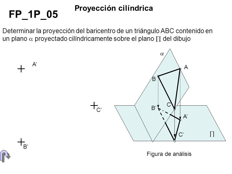 Determinar la proyección del baricentro de un triángulo ABC contenido en un plano proyectado cilíndricamente sobre el plano del dibujo FP_1P_05 Proyec