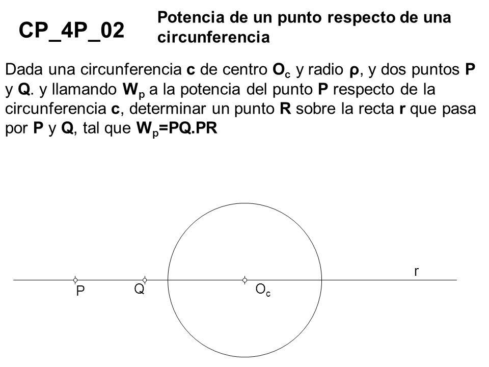 CP_4P_02 Potencia de un punto respecto de una circunferencia Dada una circunferencia c de centro O c y radio ρ, y dos puntos P y Q. y llamando W p a l