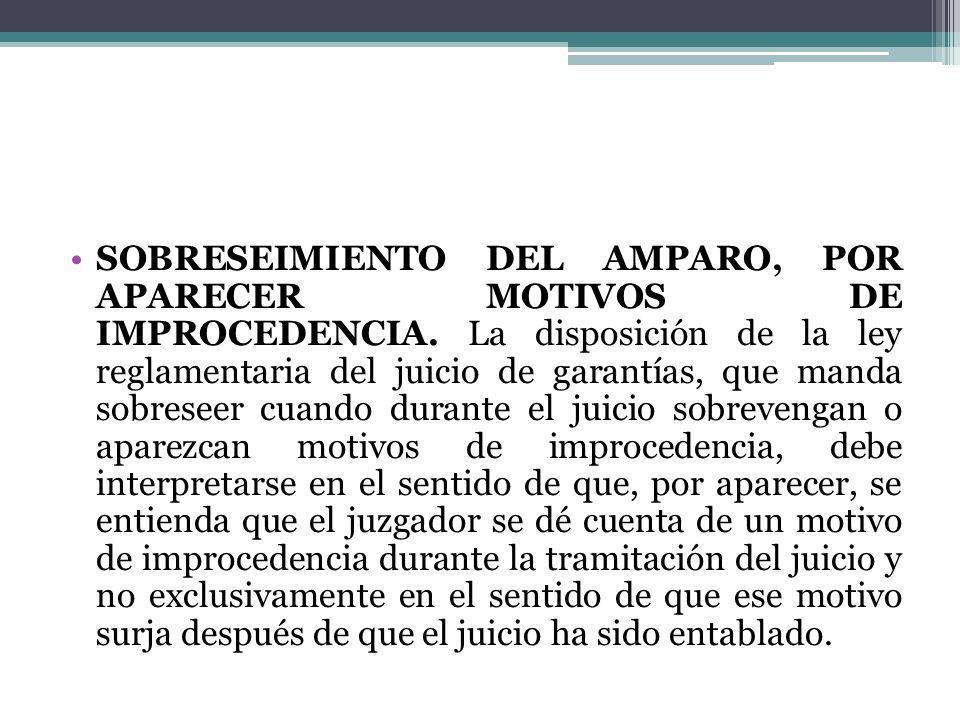 SOBRESEIMIENTO DEL AMPARO, POR APARECER MOTIVOS DE IMPROCEDENCIA. La disposición de la ley reglamentaria del juicio de garantías, que manda sobreseer
