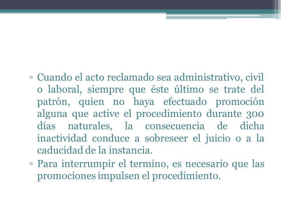 Cuando el acto reclamado sea administrativo, civil o laboral, siempre que éste último se trate del patrón, quien no haya efectuado promoción alguna qu