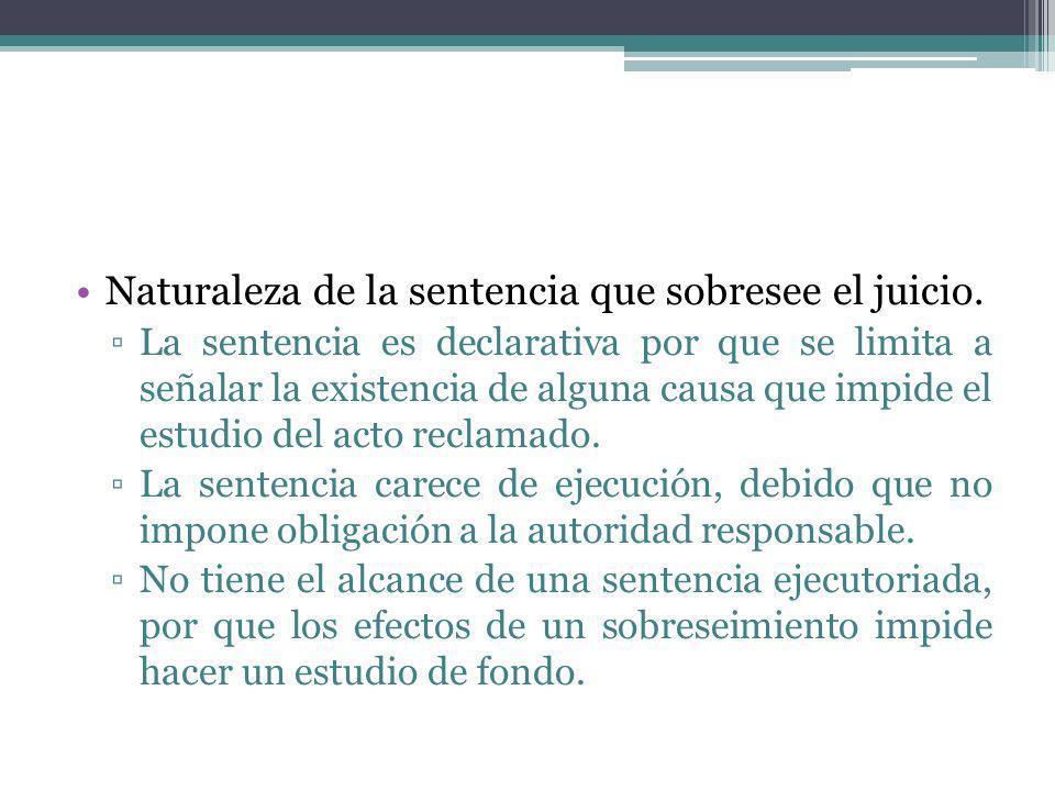 Naturaleza de la sentencia que sobresee el juicio. La sentencia es declarativa por que se limita a señalar la existencia de alguna causa que impide el